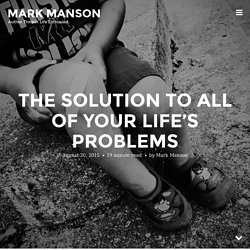 The Solution to All of Your Life's Problems - Mark Manson