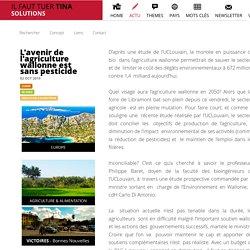 Il Faut Tuer Tina: SOLUTIONS L'avenir de l'agriculture wallonne est sans pesticide ACTU
