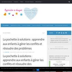 La pochette à solutions : apprendre aux enfants à gérer les conflits et résoudre des problèmes