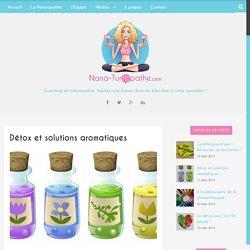 Détox et solutions aromatiques - Nana Turopathe