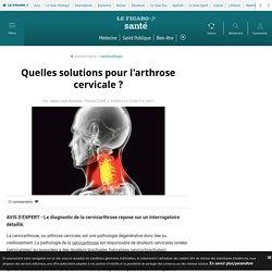 Quelles solutions pour l'arthrose cervicale