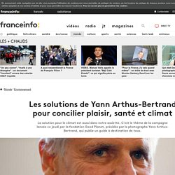 Les solutions de Yann Arthus-Bertrand pour concilier plaisir, santé et climat