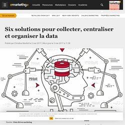 Six solutions pour collecter, centraliser et organiser la data - Data driven marketing