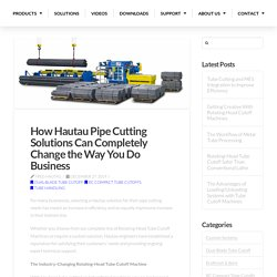 How Hautau Pipe Cutting Solutions Can Completely Change the Way You Do Business