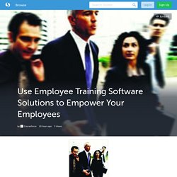 Use Employee Training Software Solutions to Empower Your Employees