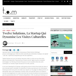 Twelve Solutions, la startup qui dynamise les visites culturelles - TOM