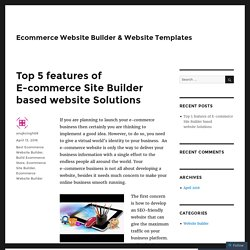 Top 5 features of E-commerce Site Builder based website Solutions – Ecommerce Website Builder & Website Templates