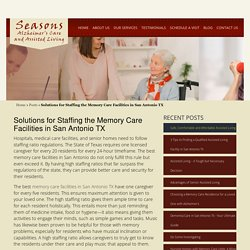 Solutions for Staffing the Memory Care Facilities in San Antonio TX