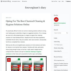 Opting For The Best Chemical Cleaning & Hygiene Solutions Online - forevergleam's diary