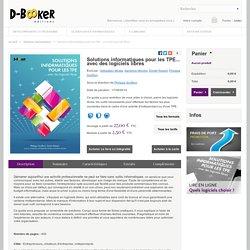 Solutions informatiques pour les TPE... avec des logiciels libres - Éditions D-BookeR