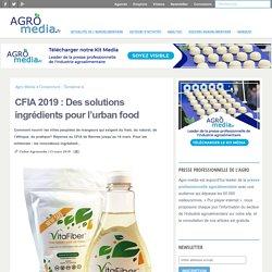 CFIA 2019 : Des solutions ingrédients pour l'urban food