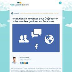 5 solutions innovantes pour booster votre reach organique sur Facebook