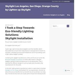 I Took a Step Towards Eco-friendly Lighting Solutions: Skylight Installation – Skylight Los Angeles, San Diego, Orange County by Lighten up Skylight