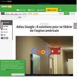 Adieu Google : 6 solutions pour se libérer de l'espion améri... - Toute l'actu 24h/24 sur Lavenir.net