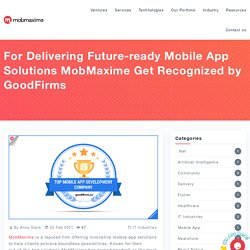 Top Mobile App Solutions Provider MobMaxime, According to GoodFirms