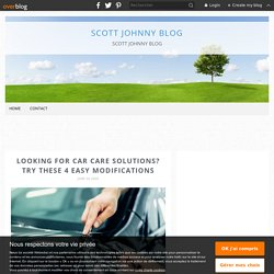 Looking for Car Care Solutions? Try These 4 Easy Modifications - SCOTT JOHNNY BLOG