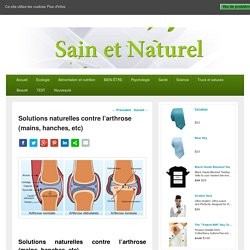 Solutions naturelles contre l'arthrose (mains, hanches, etc)