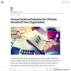 Human Centered Solutions For Ultimate Growth Of Your Organization – Medium