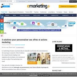 3 solutions pour personnaliser ses offres et actions marketing - E-marketing
