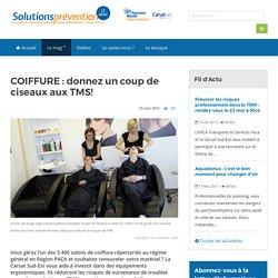 Solutions Prévention le Mag - COIFFURE : donnez un coup de ciseaux aux TMS!