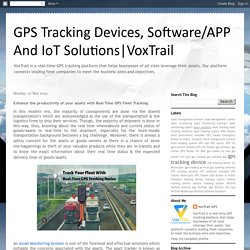 VoxTrail: Enhance the productivity of your assets with Real Time GPS Fleet Tracking.