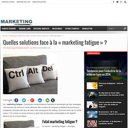 "Quelles solutions face à la ""marketing fatigue"" ?"