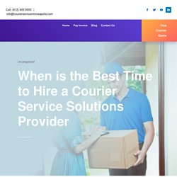 When is the Best Time to Hire a Courier Service Solutions Provider