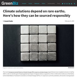 Climate solutions depend on rare earths. Here's how they can be sourced responsibly