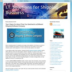 I.T. Solutions for Shipping Business: Top 4 Signs It's About Time You Switched to a Different Shipping Software Company