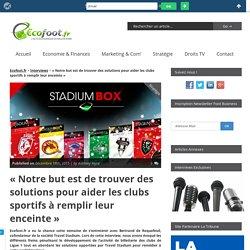 """""""Notre but est de trouver des solutions pour aider les clubs sportifs à remplir leur enceinte"""""""