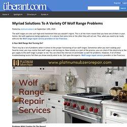 Platinum Sub Zero Repair - Myriad Solutions To A Variety Of Wolf Range Problems