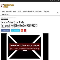 How to Solve [pii_email_4dd09cddea0cd66b5592] Error Code?