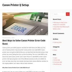 Best Ways to Solve Canon Printer Error Code B200 – Canon Printer IJ Setup