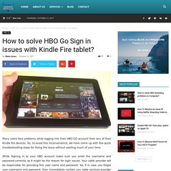 How to solve HBO Go Sign in issues with Kindle Fire tablet?