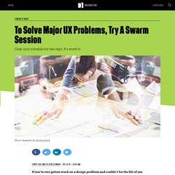 To Solve Major UX Problems, Try A Swarm Session