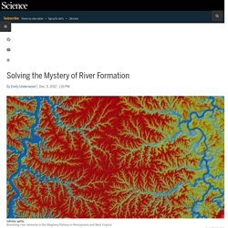 Solving the Mystery of River Formation | Science | AAAS
