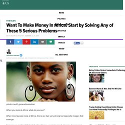 Want To Make Money In Africa? Start by Solving Any of These 5 Serious Problems