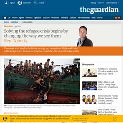 Solving the refugee crisis begins by changing the way we see them