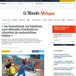 «Au Somaliland, les hôpitaux sont débordés d'enfants en situation de malnutrition sévère»