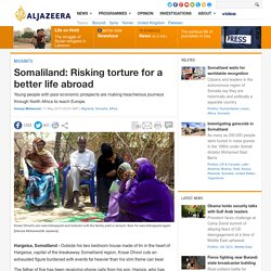 Somaliland: Risking torture for a better life abroad