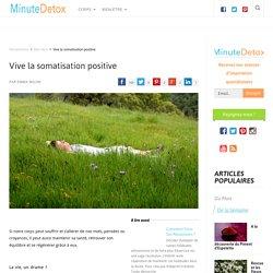 Vive la somatisation positive - MinuteDetox