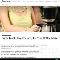 Some Must-Have Features for Your Coffee Maker