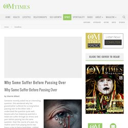 Why Some Suffer Before Passing Over