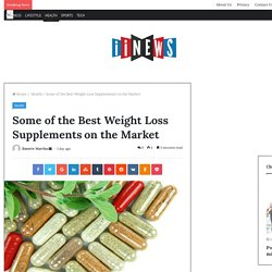 Some of the Best Weight Loss Supplementson the Market