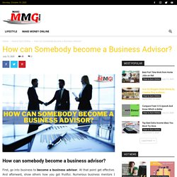 How can somebody become a business advisor? - Make Money Grab