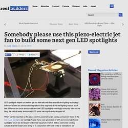 Somebody please use this piezo-electric jet fan to build some next gen LED spotlights