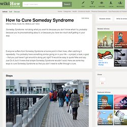 How to cure someday syndrome