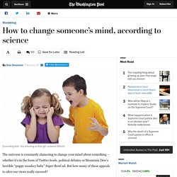 How to change someone's mind, according to science