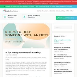 6 Tips to Help Someone With Anxiety - Steady Care Medical