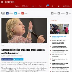 Someone using Tor breached email account on Clinton server